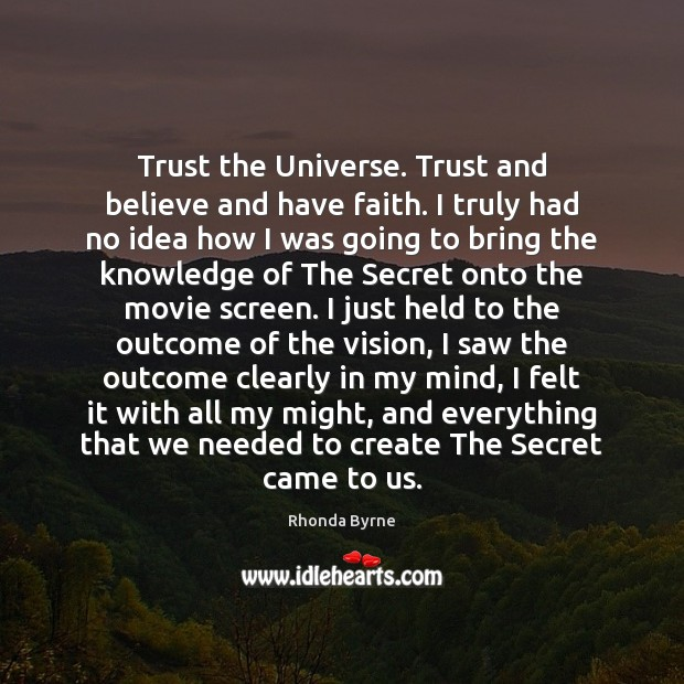 Trust the Universe. Trust and believe and have faith. I truly had Secret Quotes Image