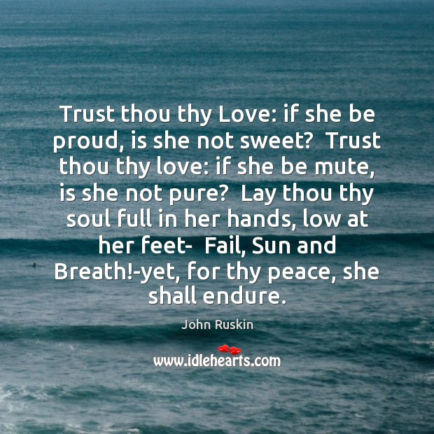 Image, Trust thou thy Love: if she be proud, is she not sweet?