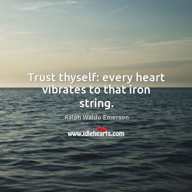Image, Trust thyself: every heart vibrates to that iron string.