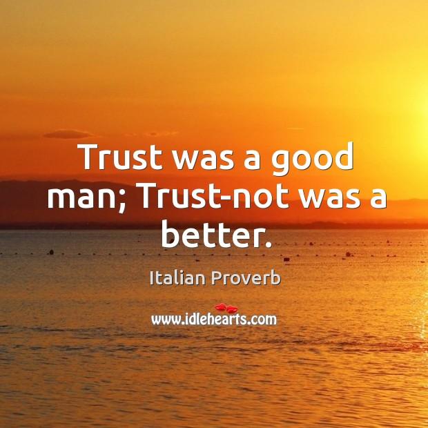 Image, Trust was a good man; trust-not was a better.