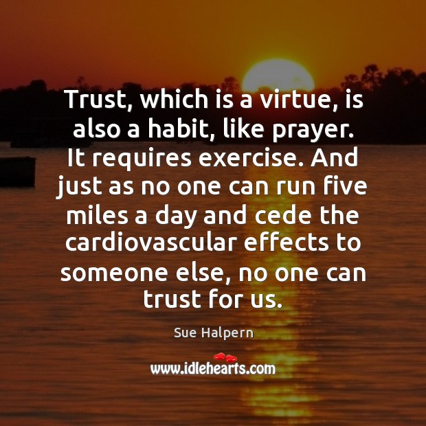 Trust, which is a virtue, is also a habit, like prayer. It Image