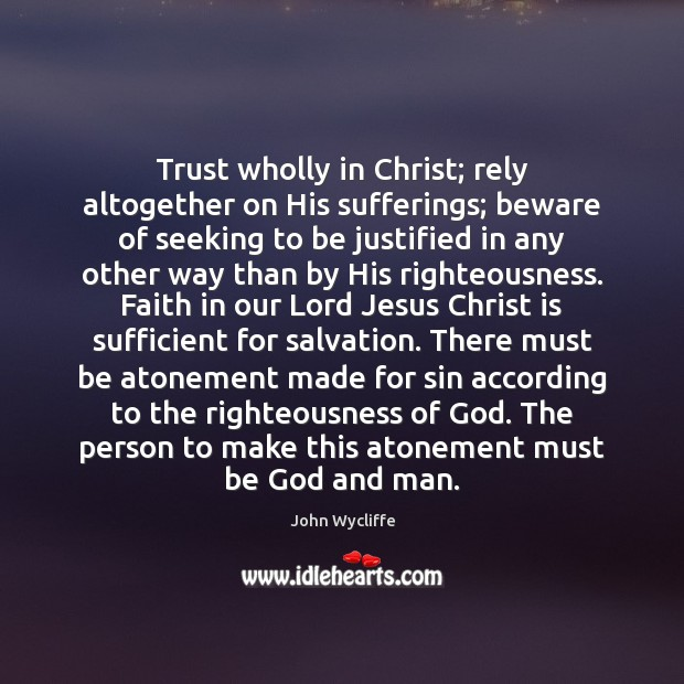 Trust wholly in Christ; rely altogether on His sufferings; beware of seeking Image
