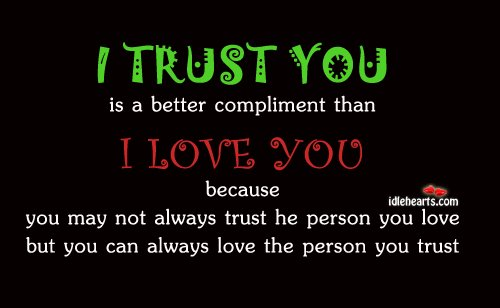 "Image, ""I trust you"" is a better compliment than ""I love you"""