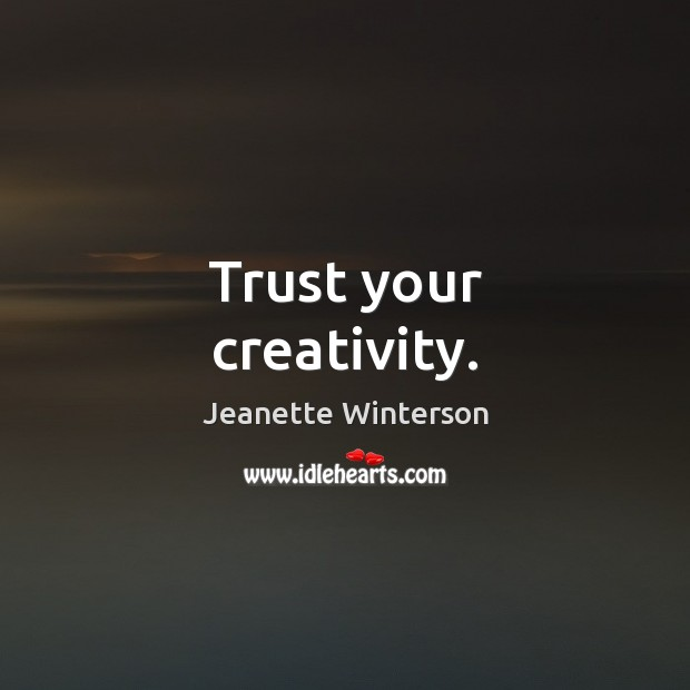 Trust your creativity. Jeanette Winterson Picture Quote