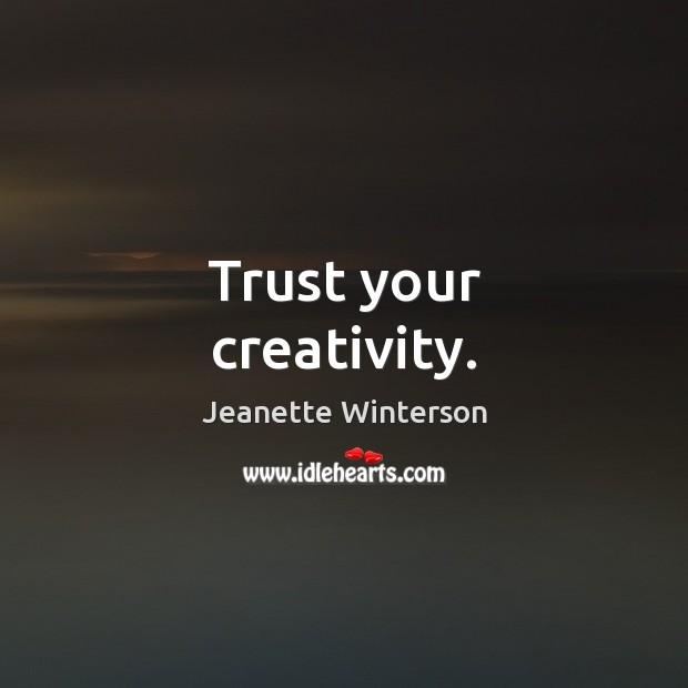 Trust your creativity. Jeanette Winterson Picture Quote