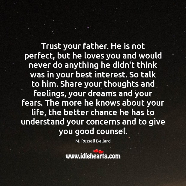 Image, Trust your father. He is not perfect, but he loves you and