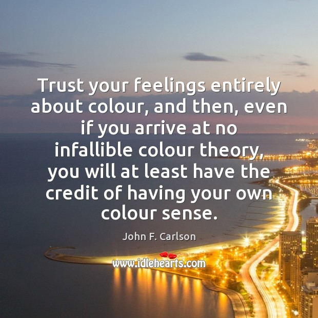 Image, Trust your feelings entirely about colour, and then, even if you arrive