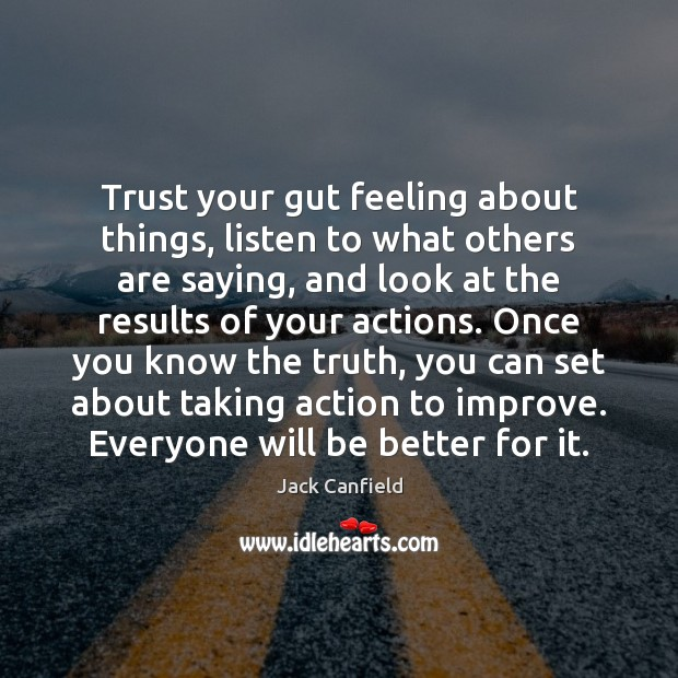 Jack Canfield Picture Quote image saying: Trust your gut feeling about things, listen to what others are saying,