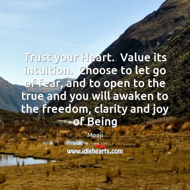 Trust your Heart.  Value its intuition.  Choose to let go of fear, Mooji Picture Quote