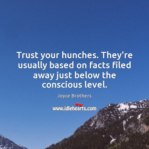 Trust your hunches. They're usually based on facts filed away just below Joyce Brothers Picture Quote