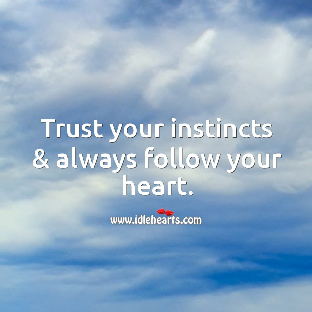 Image, Trust your instincts & always follow your heart.