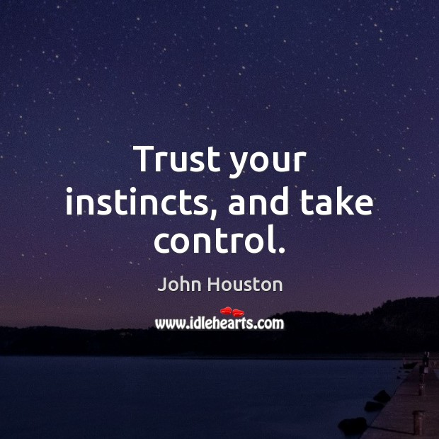 Trust your instincts, and take control. Image