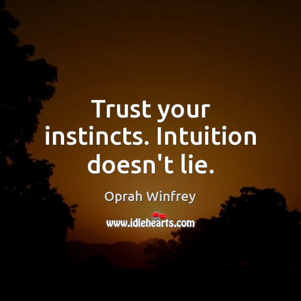 Trust your instincts. Intuition doesn't lie. Image