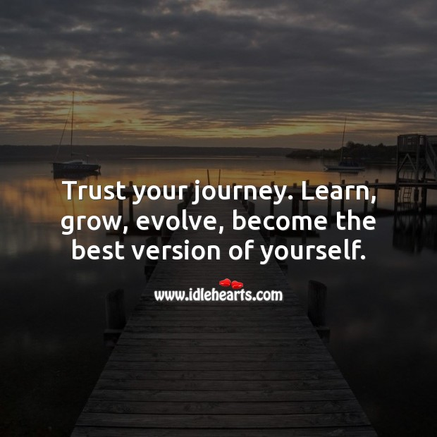 Trust your journey. Learn, grow, evolve, become the best version of yourself. Journey Quotes Image