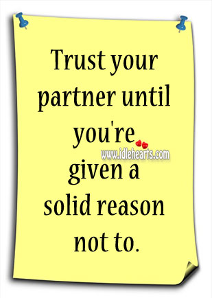 Trust Your Partner Until You're Given a Reason Not to.