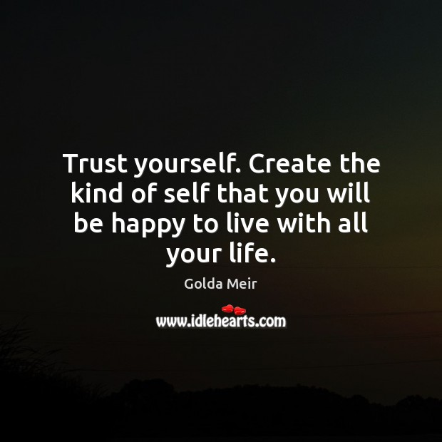 Image, Trust yourself. Create the kind of self that you will be happy to live with all your life.