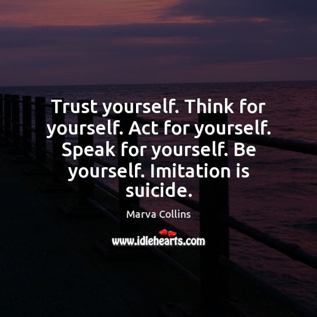 Trust yourself. Think for yourself. Act for yourself. Speak for yourself. Be Marva Collins Picture Quote