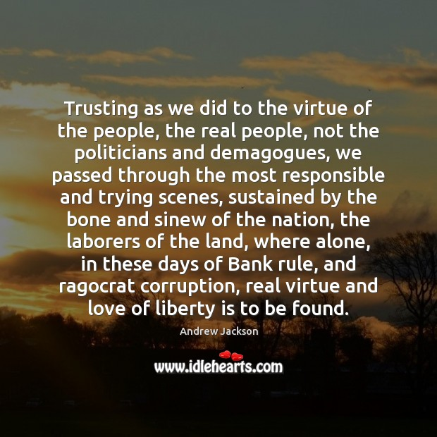 Trusting as we did to the virtue of the people, the real Liberty Quotes Image