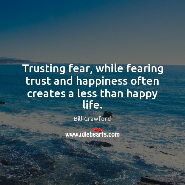 Image, Trusting fear, while fearing trust and happiness often creates a less than happy life.