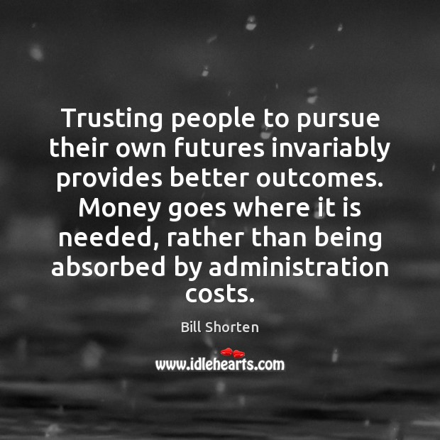 Image, Trusting people to pursue their own futures invariably provides better outcomes. Money
