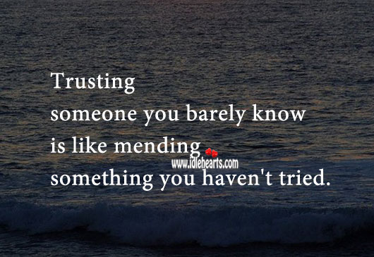 Image, Trusting someone you barely know is like mending