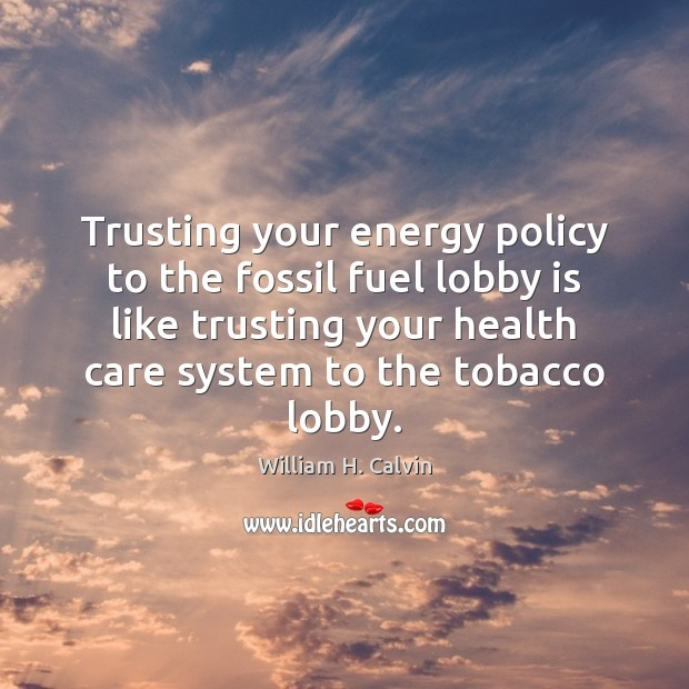 Trusting your energy policy to the fossil fuel lobby is like trusting Image