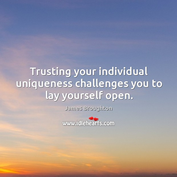Trusting your individual uniqueness challenges you to lay yourself open. Image
