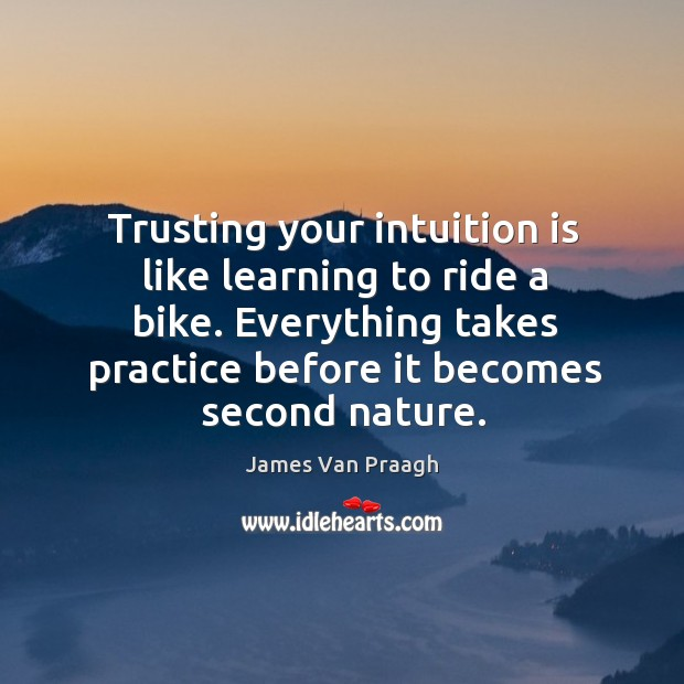 Trusting your intuition is like learning to ride a bike. Everything takes Image
