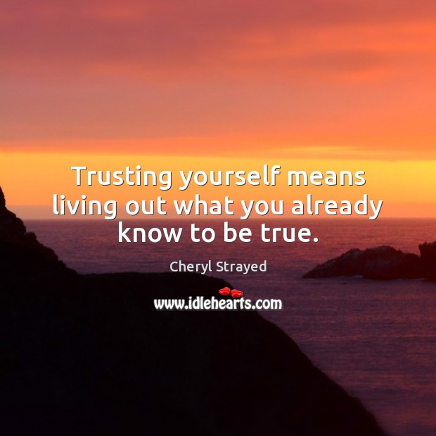 Trusting yourself means living out what you already know to be true. Image