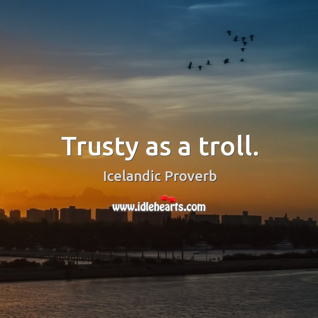 Trusty as a troll. Icelandic Proverbs Image