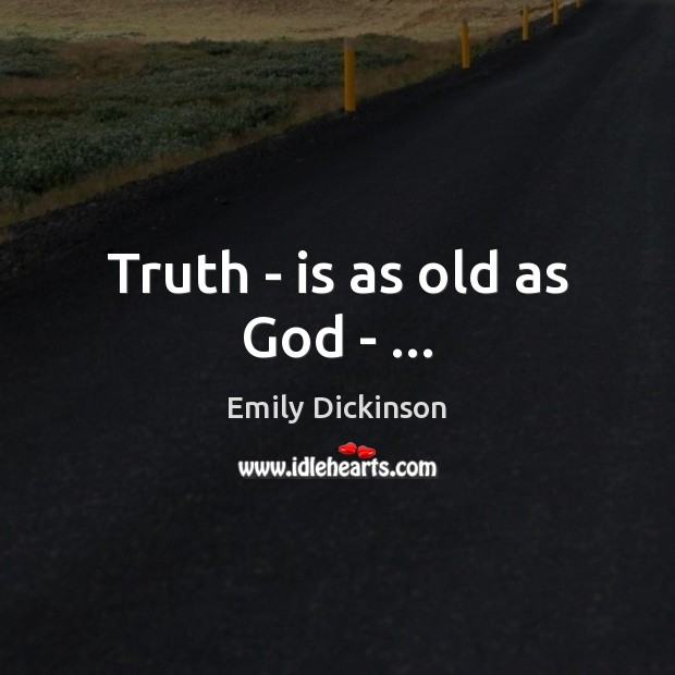 Truth – is as old as God – … Image