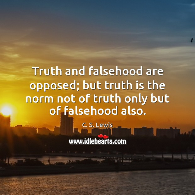 Image, Truth and falsehood are opposed; but truth is the norm not of