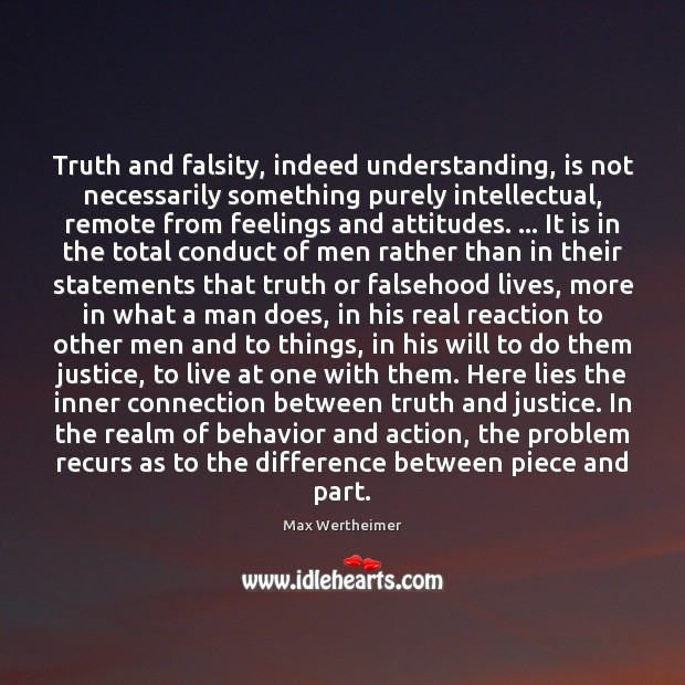 Truth and falsity, indeed understanding, is not necessarily something purely intellectual, remote Max Wertheimer Picture Quote