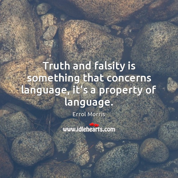 Truth and falsity is something that concerns language, it's a property of language. Image