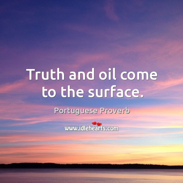 Image, Truth and oil come to the surface.