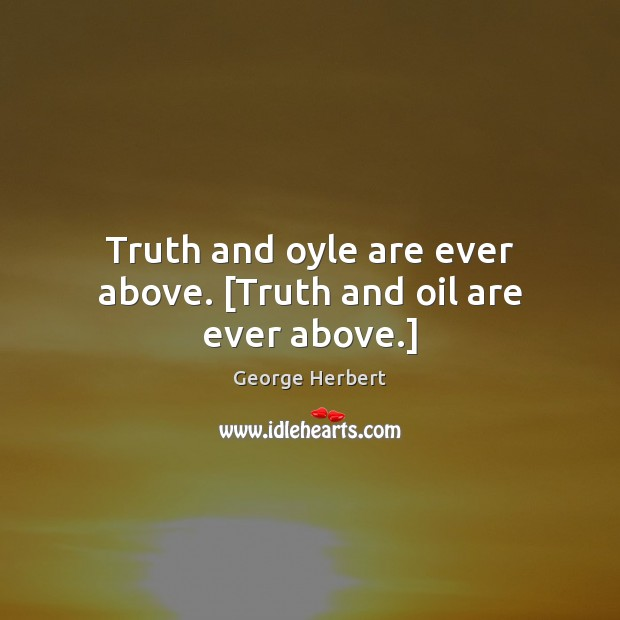 Truth and oyle are ever above. [Truth and oil are ever above.] Image