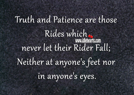 Truth And Patience Are Those Rides Which Never Let Their Rider Fall, Patience, Truth
