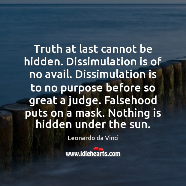 Truth at last cannot be hidden. Dissimulation is of no avail. Dissimulation Hidden Quotes Image