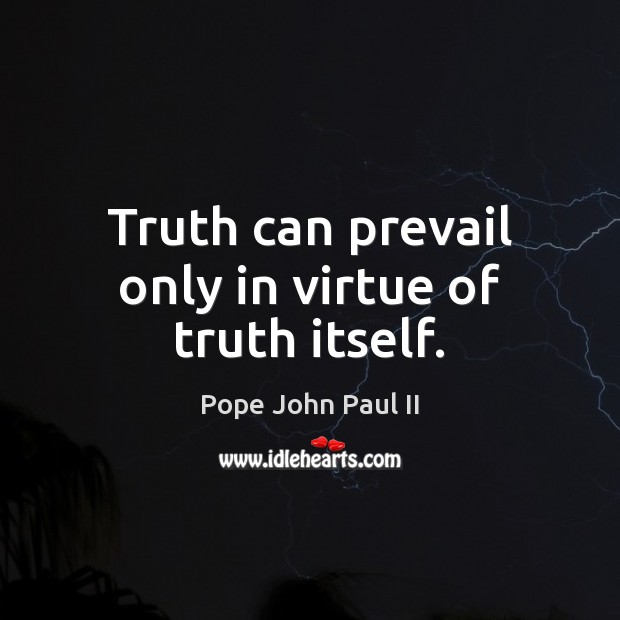 Truth can prevail only in virtue of truth itself. Image