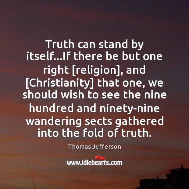 Truth can stand by itself…If there be but one right [religion], Image