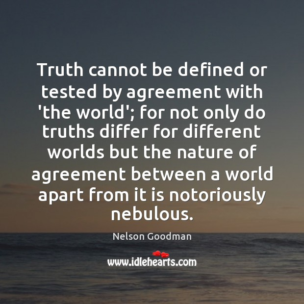 Image, Truth cannot be defined or tested by agreement with 'the world'; for