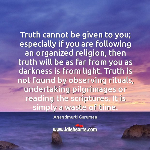 Image, Truth cannot be given to you; especially if you are following an
