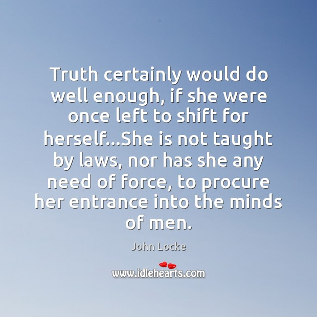 Truth certainly would do well enough, if she were once left to Image