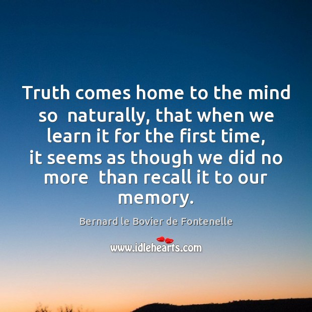 Image, Truth comes home to the mind so  naturally, that when we learn