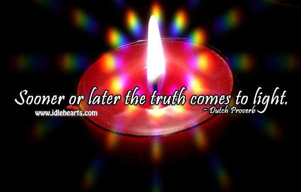 Sooner or later the truth comes to light. Dutch Proverbs Image