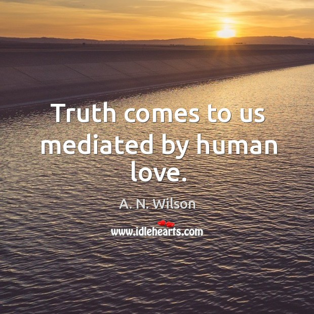 Image, Truth comes to us mediated by human love.