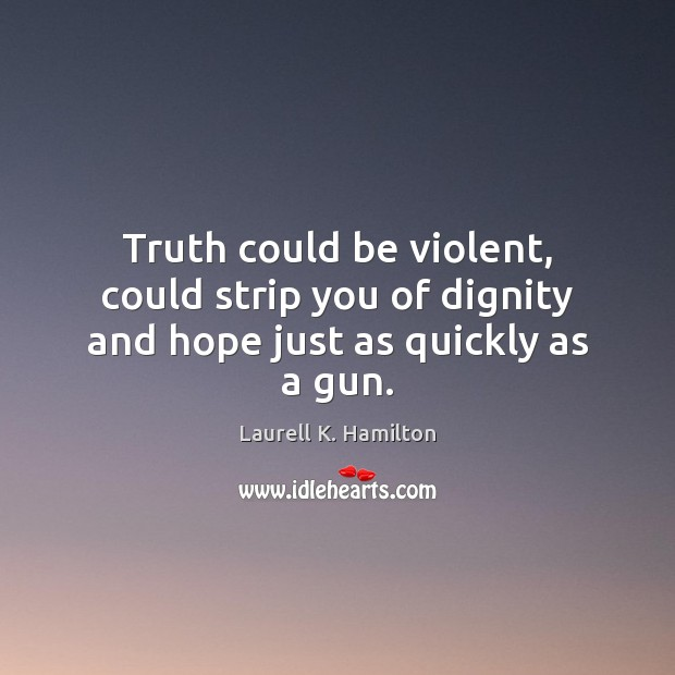 Image, Truth could be violent, could strip you of dignity and hope just as quickly as a gun.