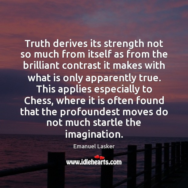 Truth derives its strength not so much from itself as from the Image
