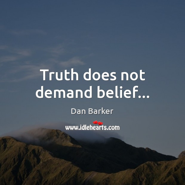 Image, Truth does not demand belief…