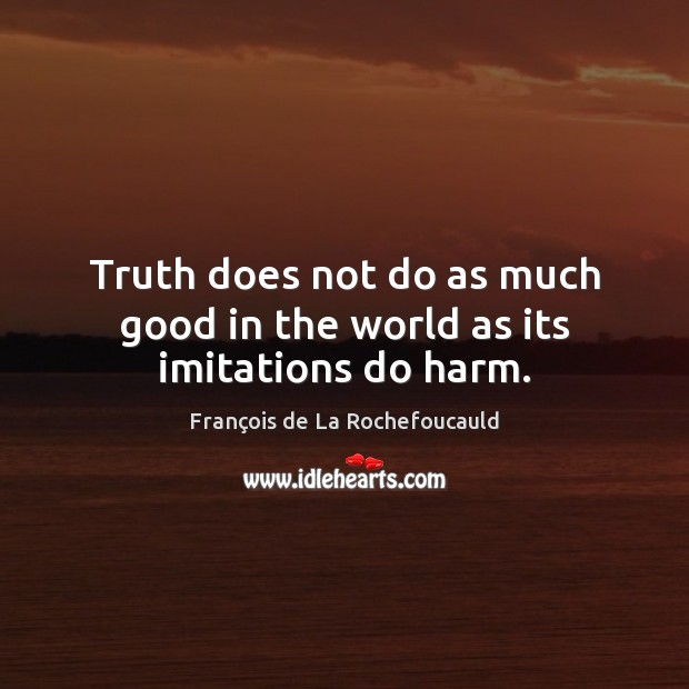 Truth does not do as much good in the world as its imitations do harm. Image